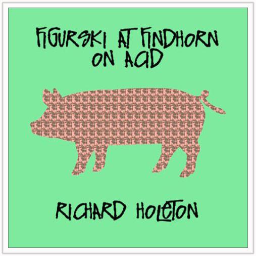Figurski at Findhorn on Acid